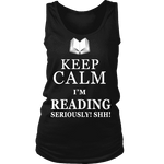Keep calm i'm reading, seriously! shh! Womens Tank Top-For Reading Addicts