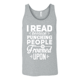 I read because punching people is frowned upon Unisex Tank-For Reading Addicts