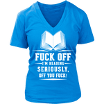 Fuck off I'm reading V-neck - Gifts For Reading Addicts