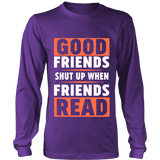 Good friends shut up when friends are reading Long Sleeve-For Reading Addicts