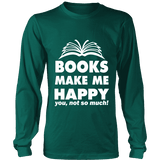 Books make me happy Long Sleeve - Gifts For Reading Addicts