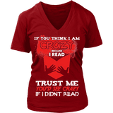 I'm crazy because i read ? V-neck-For Reading Addicts