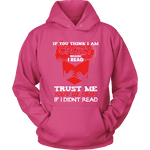 I'm crazy because i read ? Hoodie-For Reading Addicts