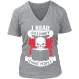 I read so i dont choke people V-neck-For Reading Addicts