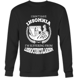 I dont have insomnia I'm suffering from Librocubicularism, Sweatshirt-For Reading Addicts