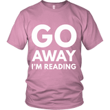 Go away I'm reading Unisex T-shirt - Gifts For Reading Addicts