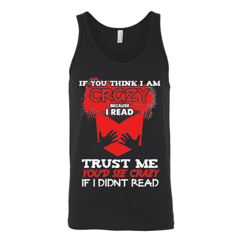 I'm crazy because i read ? Unisex Tank - Gifts For Reading Addicts