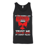 I'm crazy because i read ? Unisex Tank-For Reading Addicts