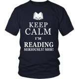 Keep calm i'm reading, seriously! shh! Unisex T-shirt - Gifts For Reading Addicts