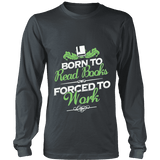 Born to read books forced to work Long Sleeve - Gifts For Reading Addicts