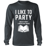 I like to party, and by party i mean READ Long Sleeves - Gifts For Reading Addicts