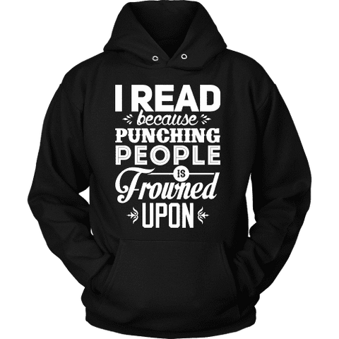 I read because punching people is frowned upon Hoodie - Gifts For Reading Addicts