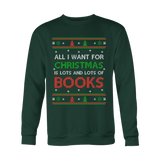 All i want for christmas is lots and lots of books Sweatshirt-For Reading Addicts