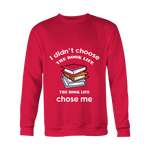 I Didn't Choose The Book Life Sweatshirt - Gifts For Reading Addicts
