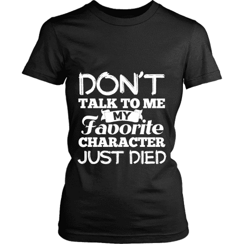 Don't talk to me my favorite character just died Fitted T-shirt - Gifts For Reading Addicts