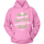 Born to read books forced to work Hoodie - Gifts For Reading Addicts