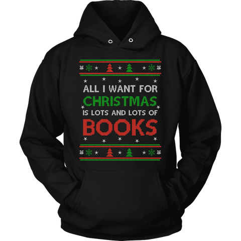 All i want for christmas is lots and lots of books Hoodie-For Reading Addicts