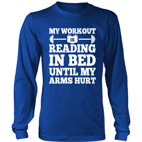 My Workout Is Reading In Bed Long Sleeves-For Reading Addicts