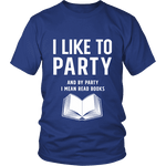 I like to party, and by party i mean READ Unisex T-shirt - Gifts For Reading Addicts