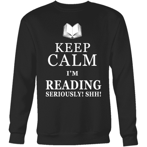 Keep calm i'm reading, seriously! shh! Sweatshirt - Gifts For Reading Addicts