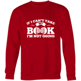 If i can't take my book I'm not going Sweatshirt - Gifts For Reading Addicts