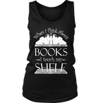 When I think about books I touch my Shelf, Womens Tank Top - Gifts For Reading Addicts