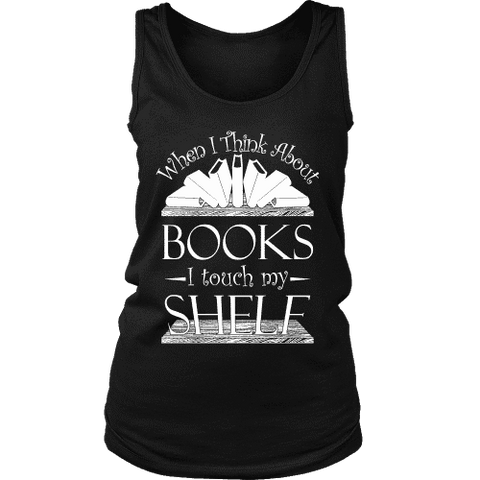 When I think about books I touch my Shelf, Womens Tank Top-For Reading Addicts