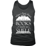 When I think about books I touch my Shelf, Mens Tank Top - Gifts For Reading Addicts