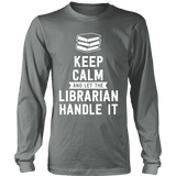Keep calm and let the librarian handle it Long Sleeves-For Reading Addicts