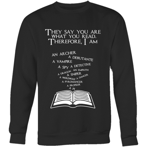 They say you are what you read Sweatshirt - Gifts For Reading Addicts