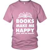 Books make me happy Unisex T-shirt - Gifts For Reading Addicts