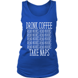 Drink Coffee, Read books, Take naps Womens Tank-For Reading Addicts