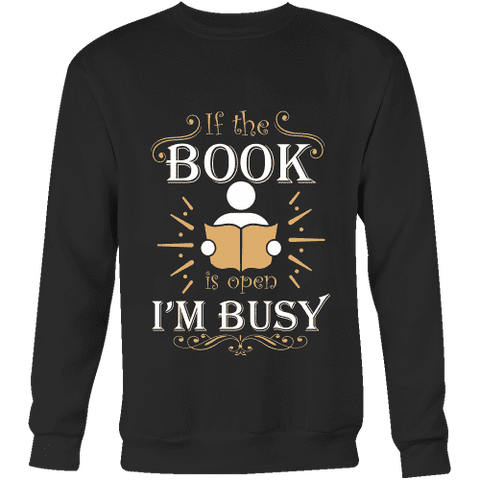 If The Book is Open I'm Busy Sweatshirt-For Reading Addicts