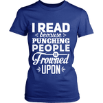 I read because punching people is frowned upon Fitted T-shirt - Gifts For Reading Addicts