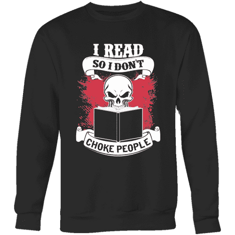 I read so i dont choke people Sweatshirt-For Reading Addicts