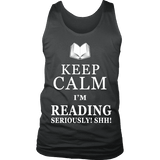 Keep calm i'm reading, seriously! shh! Mens Tank Top - Gifts For Reading Addicts