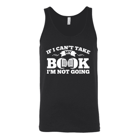 If i can't take my book I'm not going Unisex Tank - Gifts For Reading Addicts