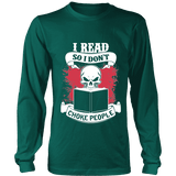 I read so i dont choke people Long Sleeve-For Reading Addicts