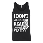 I don't always read.. oh wait yes i do Unisex Tank - Gifts For Reading Addicts