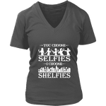 You Choose Selfies, I Choose Shelfies V-neck - Gifts For Reading Addicts