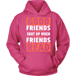 Good friends shut up when friends are reading Hoodie-For Reading Addicts
