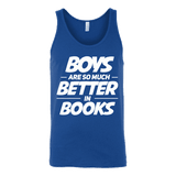 Boys are so much better in books Unisex Tank-For Reading Addicts