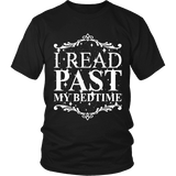 I read past my bed time Unisex T-shirt - Gifts For Reading Addicts