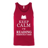 Keep calm i'm reading, seriously! shh! Unisex Tank Top - Gifts For Reading Addicts