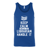 Keep calm and let the librarian handle it Unisex Tank Top - Gifts For Reading Addicts