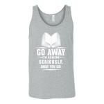 Go away, I'm reading Unisex Tank - Gifts For Reading Addicts