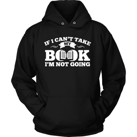 If i can't take my book I'm not going Hoodie-For Reading Addicts