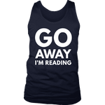 Go away I'm reading Mens Tank - Gifts For Reading Addicts