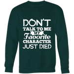 Don't talk to me my favorite character just died Sweatshirt-For Reading Addicts