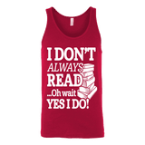 I don't always read.. oh wait yes i do Unisex Tank-For Reading Addicts